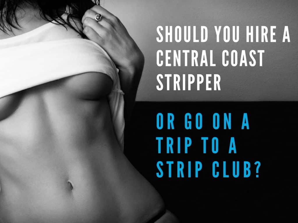 Should You Hire a Central Coast Stripper or Go on a Trip to a Strip Club? -