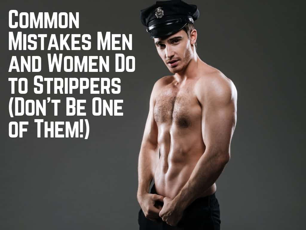 Common Mistakes Men and Women Do to Strippers