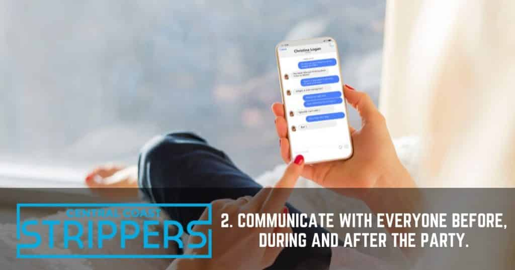2. Communicate with everyone before, during and after the party.