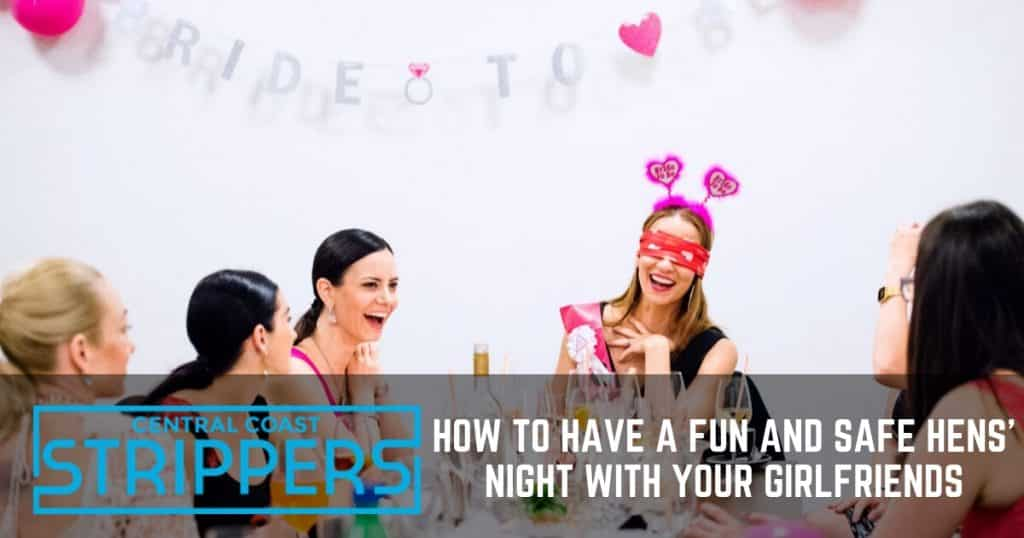 Fun and Safe Hens' Night with Your Girlfriends